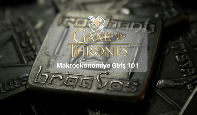 Game of Thrones'tan Makroekonomi Dersi!