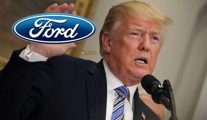 """Ford'dan Trump'a Cevap: """"ABD'de Üretmek Karlı Değil!"""""""