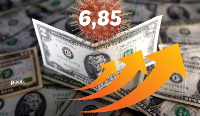 İkinci Dalga Endişelerinin Ortasında Yükselişe Geçen Dolar 6,85 Üzerinde Geziniyor