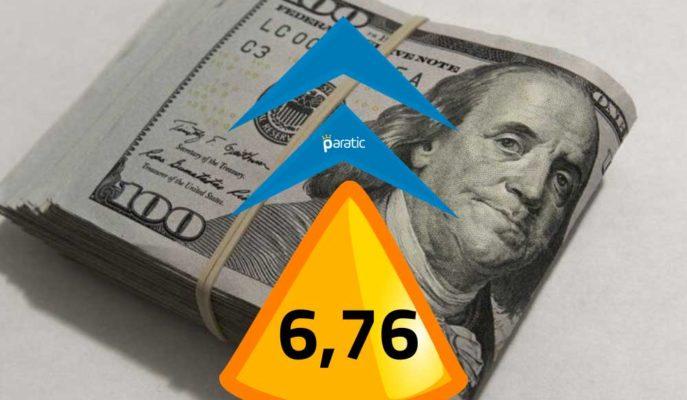 Yükselişini Sürdüren Dolar, 6,76 Lira Civarında Geziniyor